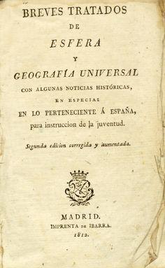 Breves tratados de esfera y geografía universal con algunas noticias histórica, en especial en lo perteneciente a España, para instrucción de la juventud. Juan Cayetano Losada.  1812