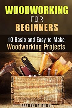 Woodworking for Beginners: 10 Basic and Easy-to-Make Woodworking Projects (Crafting & DIY Decorating) by Fernando Dunn, http://www.amazon.com/dp/B00VQF1VF6/ref=cm_sw_r_pi_dp_91Kpvb0EABDKX