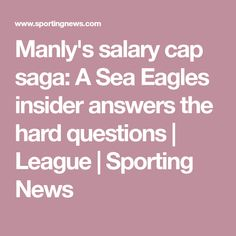 Manly's salary cap saga: A Sea Eagles insider answers the hard questions   League   Sporting News