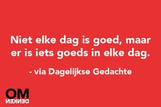 Iets goeds in elke dag. Wise Quotes, Daily Quotes, Great Quotes, Motivational Quotes, Funny Quotes, Inspirational Quotes, The Words, Happy Moments, Happy Thoughts