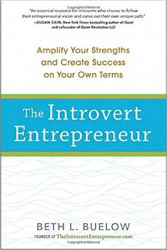 The Introvert Entrepreneur: Amplify Your Strengths and Create Success on Your Own Terms: Beth Buelow: 9780399174834: Amazon.com: Books