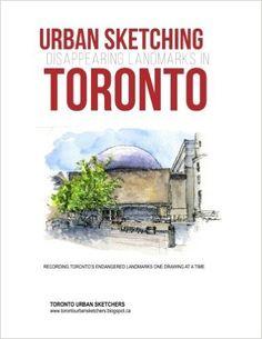 Urban Sketching Disappearing Landmarks in Toronto: Marie-Judith Jean-Louis, Toronto Urban Sketchers, Helen Wilkie: 9781519643247: Amazon.com: Books
