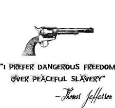 """""""I prefer dangerous freedom over peaceful slavery"""" - Thomas Jefferson quote Great Quotes, Quotes To Live By, Inspirational Quotes, Motivational, Thomas Jefferson, Jefferson Quotes, Gun Quotes, Life Quotes, The Words"""