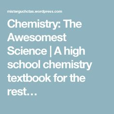Chemistry: The Awesomest Science | A high school chemistry textbook for the rest…
