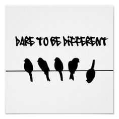 Birds on a wire dare to be different print. And without the words just the birds. I think yes Art Quotes, Motivational Quotes, Inspirational Quotes, Unique Quotes, The Words, Dares, Inspire Me, Decir No, Favorite Quotes