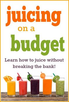 Juicing on a Budget -- Learn how to juice without breaking the bank!