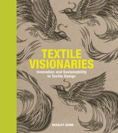 Textile Visionaries: Innovation and Sustainability in Textile Design Paperback by Bradley Quinn (Author) Sustainable Fabrics, Sustainable Design, Sustainable Fashion, Textiles, Fashion Books, Textile Design, Creative Art, Sustainability, Good Books