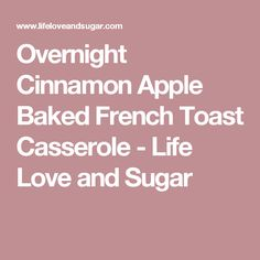 Overnight Cinnamon Apple Baked French Toast Casserole - Life Love and Sugar