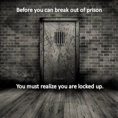 Recovery quote about your own prison & breaking out by Unknown author. http://www.detoxtreatmentsoberliving.com/