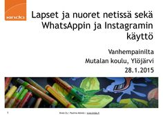 Keskiviikkona 28.1.2015 Ylöjärvellä Mutalan koululla vanhempainillan luento aiheesta Lapset ja nuoret netissä sekä WhatsAppin ja Instagramin käyttö