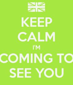 Keep Calm I'm Coming To See You