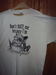 Don't Hate me because I'm beautiful TSHIRT by Cavernkim on Etsy, $12.50