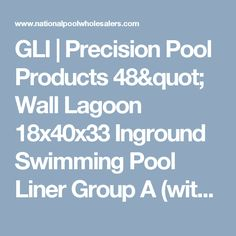 "GLI | Precision Pool Products 48"" Wall Lagoon 18x40x33 Inground Swimming Pool Liner Group A (with purchase of pool kit) 