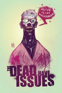 THE DEAD HAVE ISSUES - ALIVE IS SO MAINSTREAM