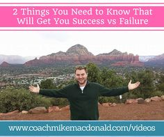 2 things you need to know that will get you success vs failure.  http://coachmikemacdonald.com/2-success-vs-failure-tips/