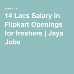 14 Lacs Salary in Flipkart Openings for freshers | Jaya Jobs
