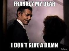 """""""Frankly my dear I don't give a damn what happens to you"""" Gone with the One of my favorite movie lines of all time."""