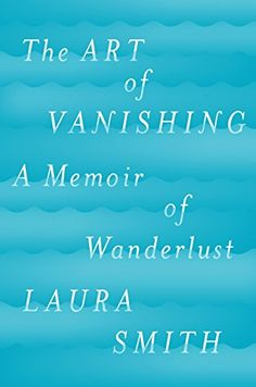 EBook The Art of Vanishing: A Memoir of Wanderlust Author Laura Smith, Got Books, Books To Read, Diana, First Novel, What To Read, Free Reading, Nonfiction Books, So Little Time, Ebook Pdf