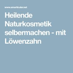 Heilende Naturkosmetik selbermachen - mit Löwenzahn Tricks, Lotion, How To Make, Diy, Recipes, Beauty Products, Skincare Routine, Medicinal Plants, Organic Beauty