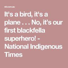 It's a bird, it's a plane . No, it's our first blackfella superhero! Hunter Page, Superman And Spiderman, 22 Years Old, Plane, Times, Bird, Superhero, Airplanes, Birds