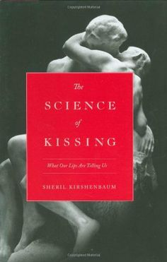 The Science of Kissing: What Our Lips Are Telling Us by Sheril Kirshenbaum, http://www.amazon.com/dp/0446559903/ref=cm_sw_r_pi_dp_GDo.sb1G8ACVR