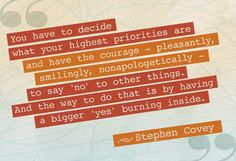 You have to decide what your highest priorities are & have the courage... ~Stephen Covey  #quotes #inspiration