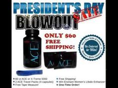 ACE or X-Treme 5000 60 ct Bottle  2 ACE Samples (2 ct ea)  Free Tape Measure!  Free Shipping! One-time Order!  Purchase the President's Day Special before Midnight February 19th and receive an entry to win a Free Bottle of Enchant Women's Libido Enhancer ($60 Retail Value)!  ACE President's Day Special http://www.storenvy.com/products/5562103-ace-presidents-day-special  X-Treme 5000 President's Day Special http://www.storenvy.com/products/5562322-x-treme-5000-presidents-day-special