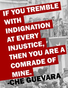 If you tremble with indignation at every injustice, then you are a comrade of mine. - Che Guevara | All customers of No Sweat Apparel (www.nosweatapparel) are our comrades, who are yours?