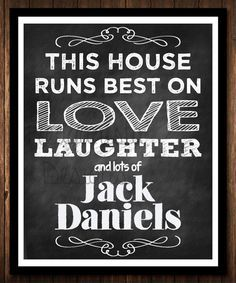 This House Runs Best on Love Laughter & lots of Jack Daniels