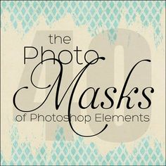 The 40 Photo Masks of Photoshop Elements | Digital Scrapper