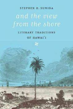 And the View from the Shore: Literary Traditions of Hawai'i