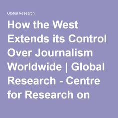How the West Extends its Control Over Journalism Worldwide | Global Research - Centre for Research on Globalization