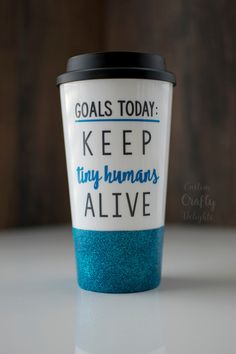 Goals Today: KEEP tiny humans ALIVE - glitter dipped cup / 16oz to go cup / custom coffee mug / travel cup / funny cup / mom gift / bpa free by CustomCraftyDelights on Etsy https://www.etsy.com/listing/270006361/goals-today-keep-tiny-humans-alive