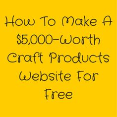 How To Make A $5,000-Worth Craft Products Website For Free Do you want to build a professional-looking website for your handmade goods for free? We can help you with that... http://www.craftmakerpro.com/business-tips/how-to-make-a-5000-worth-craft-products-website-for-free/