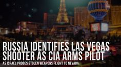 Russia Identifies Vegas Sh**ter As CIA Pilot