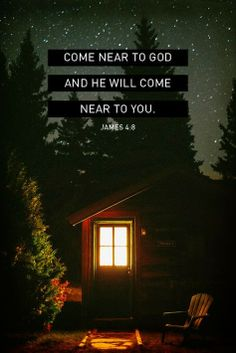 Draw near to God... James 4:8