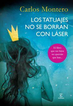 """Carlos Montero. """"Los tatuajes no se borran con láser"""". Editorial Espasa"""