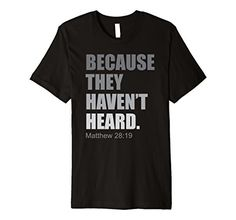 Because They Haven't Heard Mission Trip Shirt