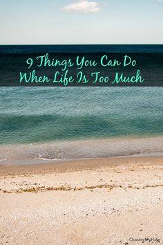 This world can get overwhelming. Here are 9 things you can do when life is just too much.