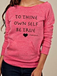 To Thine Own Self Be True-Shakespeare design by BijouBuys, $40.00. MORE COLORS AVAILAVBLE!! CHECK OUT THE STORE!! ♥