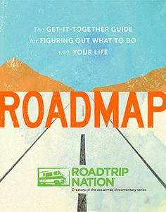 Roadmap: The Get-It-Together Guide for Figuring Out What to Do with Your Life | Store | Roadtrip Nation | Roadtrip Nation