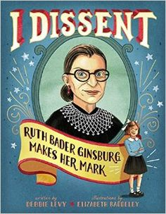 I Dissent: Ruth Bader Ginsburg Makes Her Mark: Debbie Levy, Elizabeth Baddeley: 9781481465595: Amazon.com: Books