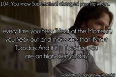 Supernatural! Oh yes, if it's Tuesday and you hear Heat of the Moment, you had better watch out!