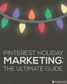 Pinterest Holiday Marketing: The Ultimate Guide