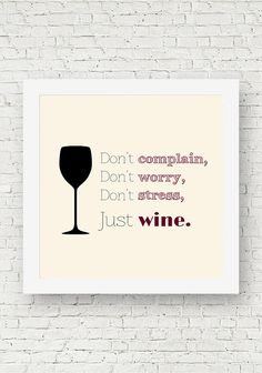 "A square quote print that reads, ""Don't complain. Don't worry. Don't stress. Just Wine."" Gift for wine lovers. Wine quotes. Funny Typography."