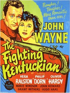 The Fighting Kentuckian (1949) Following Napoleon's Waterloo defeat and the exile of his officers and their families from France, the U.S.Congress... (100 mins.) Director: George Waggner. Stars: John Wayne, Vera Ralston, Philip Dorn, Oliver Hardy