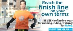Reach the finish line on your own terms.  BE SEEN reflective wear for running, riding, walking; for living.
