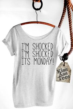 I'm Shocked I'm Chocked Its Monday! Slouchy Tshirt. Off The Shoulder, Raw Edge, Loose Fit. Attitude Shirt. Sexy, Choice of 4 Shirt Colors