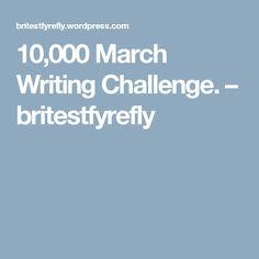 10,000 March Writing Challenge. – britestfyrefly