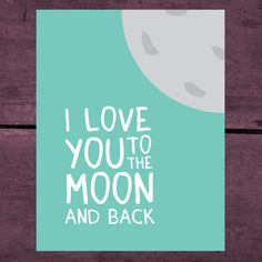I Love You To The Moon And Back Print  11x14 by MulberryPress, $15.00